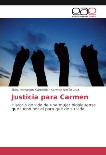 Justicia para Carmen: Historia de vida de una mujer hidalguense que luchó por el para qué de su vida