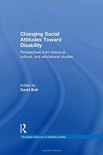 Changing Social Attitudes Toward Disability: Perspectives from historical, cultural, and educational studies (Routledge