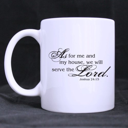 "Special Gift For Christmas / New Year / Birthday - White Mug - Christian Bible Simple "" As For Me And My House,We Will Serve The Lord Joshua 24:15"" 11Oz/100% Ceramic Custom Coffee / Tea Mug"