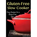 Gluten-Free Slow Cooker: Easy Recipes for a Gluten Free Dietby Amelia Simons