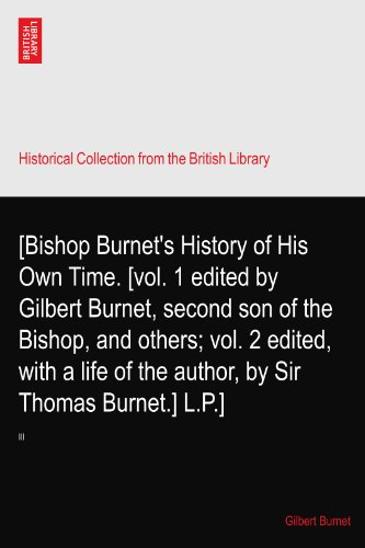 [Bishop Burnet's History of His Own Time. [vol. 1 edited by Gilbert Burnet, second son of the Bishop, and others; vol. 2 edited, with a life of the author, by Sir Thomas Burnet.] L.P.]: III