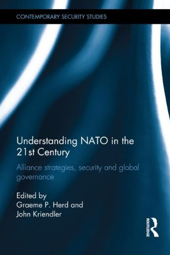 Understanding NATO in the 21st Century: Alliance Strategies, Security and Global Governance (Contemporary Security Studi