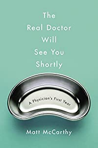 The Real Doctor Will See You Shortly: A Physician's First Year by Matt McCarthy ebook deal