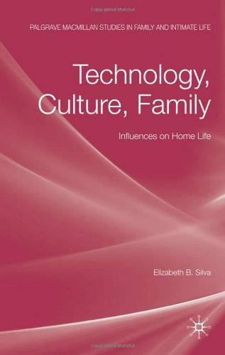 Technology, Culture, Family: Influences On Home Life (Palgrave Macmillan Studies In Family And Intimate Life)