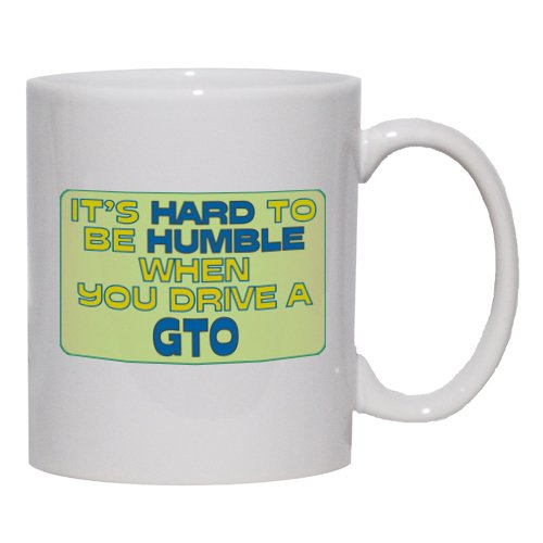 It's hard to be humble when you Drive a GTO Coffee Mug for Coffee / Hot Beverage 15 ...