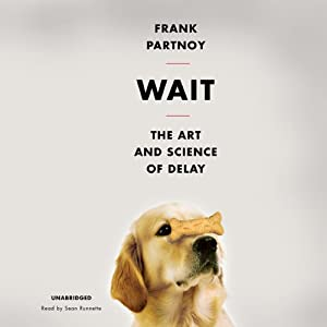 Wait: The Art and Science of Delay | [Frank Partnoy]
