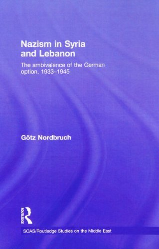 Nazism in Syria and Lebanon: The Ambivalence of the German Option, 1933-1945 by G??tz Nordbruch (2012-05-17)
