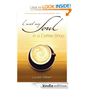 I met my Soul in a Coffee Shop Louise Gilbert