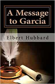 A message to garcia and other essays elbert hubbard