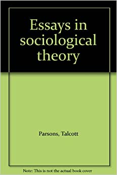 parsons 1954 essays in sociological theory Sociological theory in teaching sex roles: marxism, functionalism and  phenomenology  parsons tessays in sociological theory free press, new  york (1954.