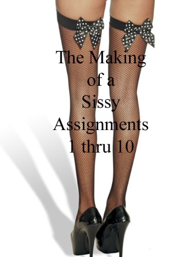 Mistress Jessica - Sissy Assignments 1 thru 10 (The Making of a Sissy) (English Edition)