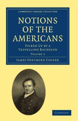 Vorstellungen der Amerikaner: aufgegriffen, bis ein Reisender Bachelor (Cambridge Library Collection - nordamerikanischen Geschichte)