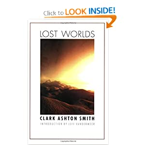 Lost Worlds (Bison Frontiers of Imagination) by Clark Ashton Smith and Jeff VanderMeer