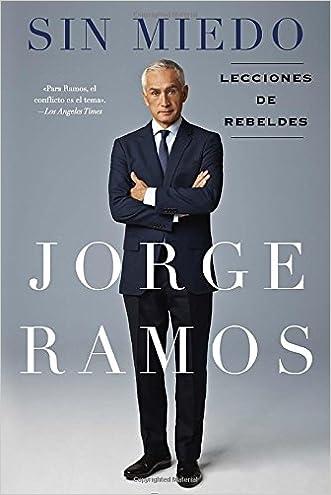 Sin Miedo: Lecciones de rebeldes (Spanish Edition) written by Jorge Ramos