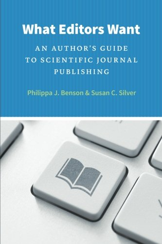 What Editors Want: An Author's Guide to Scientific Journal Publishing (Chicago Guides to Writing, Editing, and Publishin