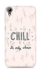 AMEZ chill its only chaos Back Cover For HTC Desire 828