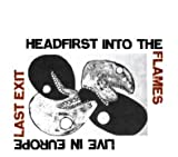 Last Exit:  Headfirst Into The Flames, Live In Europe