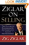 Ziglar on Selling: The Ultimate Handb...