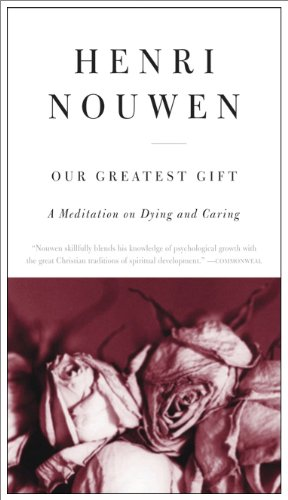 Our Greatest Gift: A Meditation on Dying and Caring, Henri J. M. Nouwen
