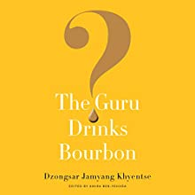 The Guru Drinks Bourbon? Audiobook by Dzongsar Jamyang Khyentse, Amira Ben-Yehuda Narrated by Tom Pile