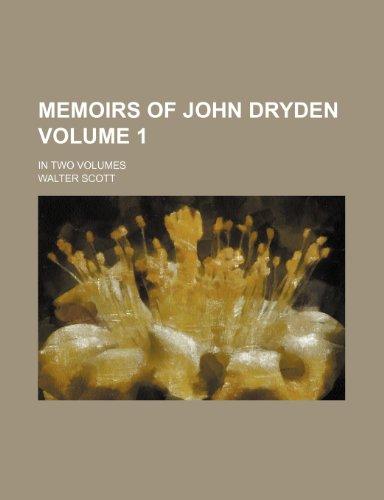 Memoirs of John Dryden Volume 1; in two volumes