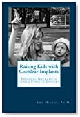 Raising Kids with Cochlear Implants: Personal Narratives from a Family's Journey