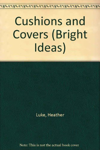 Bright Ideas: Cushions and Covers: A Practical Guide to Style an