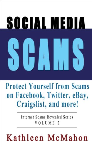 Social Media Scams: Protect Yourself on Facebook, Twitter, eBay & More (Volume 2)