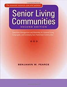 Senior Living Communities: Operations Management and Marketing for Assisted Living, Congregate, and Continuing Care Retirement Communities by Pearce, Benjamin W. (2007) Paperback by Johns Hopkins University Press