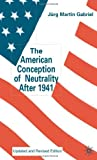 img - for The American Conception of Neutrality After 1941: Update and Revised book / textbook / text book