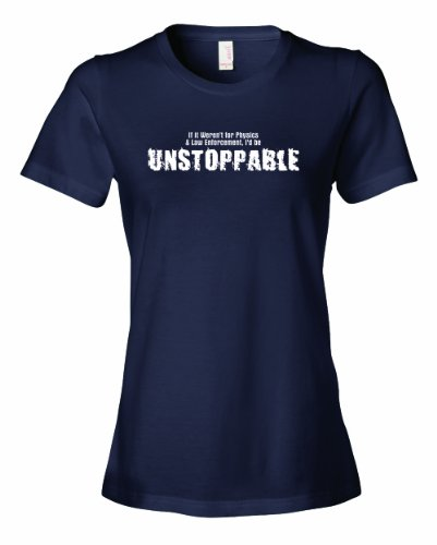 Ladies Unstoppable. If It Wern'T For Physics And Law Enforcement. T-Shirt-Navy-Medium