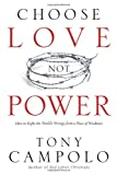 Choose Love Not Power: How to Right the World's Wrongs from a Place of Weakness (0830751246) by Campolo, Tony