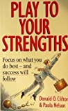 Play to Your Strengths: Focus on What You Do Best and Success Will Follow (0749912626) by Clifton, Donald O.