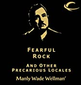 Fearful Rock and other Precarious Locales: Selected Stories of Manly Wade Wellman, Volume 3 | [Manly Wade Wellman]