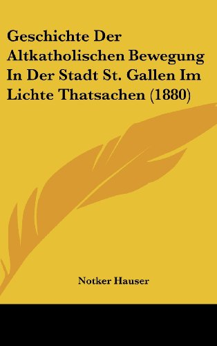Geschichte Der Altkatholischen Bewegung in Der Stadt St. Gallen Im Lichte Thatsachen (1880)