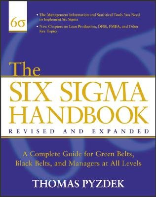 The Six SIGMA Handbook: A Complete Guide for Greenbelts, Blackbelts, and Managers at All Levels [6 SIGMA HANDBK  REVISED AND EX] PDF