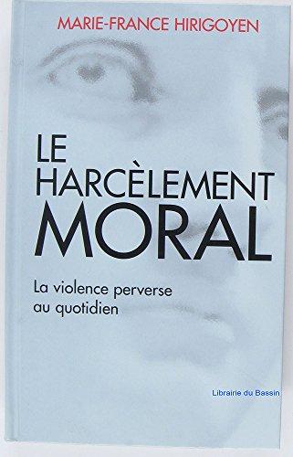 Le harcèlement moral, la violence perverse au quotidien