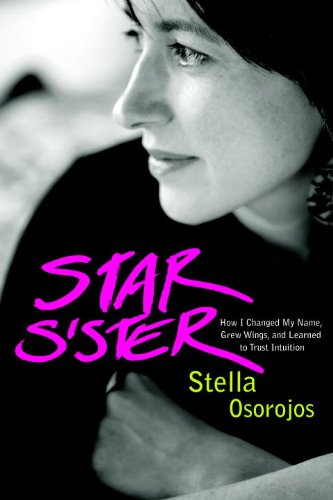 Star Sister: How I Changed My Name, Grew Wings , and Learned to Trust Intuition