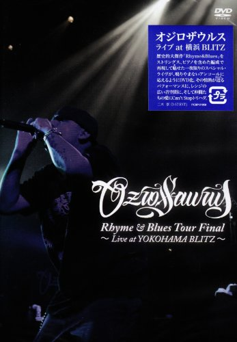 "OZROSAURUS ""Rhyme & Blues"" TOUR FINAL <LIVE at YOKOHAMA BLITZ> [DVD]"