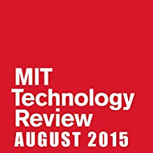 Audible Technology Review, August 2015  by Technology Review Narrated by Todd Mundt