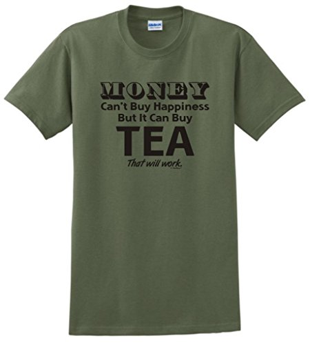 Money Can'T Buy Happiness But It Can Buy Tea T-Shirt Large Military Green