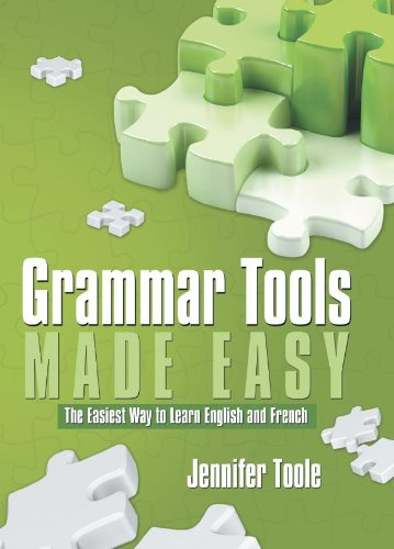 Grammar Tools Made Easy: The Easiest Way to Learn English and French