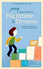 Seven Steps to Nighttime Dryness: A Practical Guide for Parents of Children with Bedwetting