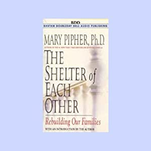 The Shelter of Each Other | [Mary Pipher]