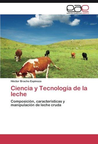 Ciencia y Tecnologia de la leche: Composicion, caracteristicas y manipulacion de leche cruda  [Bracho Espinoza, Hector] (Tapa Blanda)