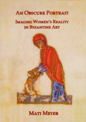 An Obscure Portrait: Imaging Women's Reality in Byzantine Art