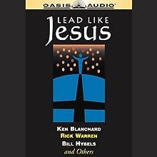 Lead Like Jesus Audiobook by Ken Blanchard, Bill Hybels, Rick Warren Narrated by Ken Blanchard, Bill Hybels, Rick Warren