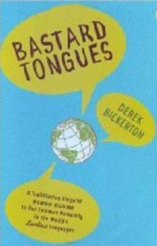 Derek Bickerton - Bastard Tongues: A Trailblazing Linguist Finds Clues to Our Common Humanity in the World's Lowliest Languages