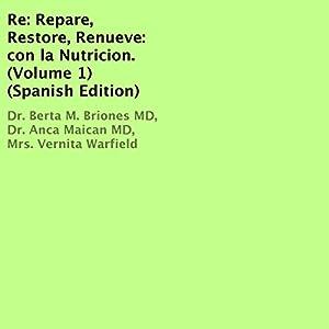 Re: Repare, Restore, Renueve: con la Nutricion, Volume 1 [Spanish Edition] Audiobook