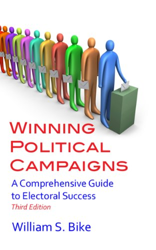 Book: Winning Political Campaigns - A Comprehensive Guide to Electoral Success by William S. Bike
